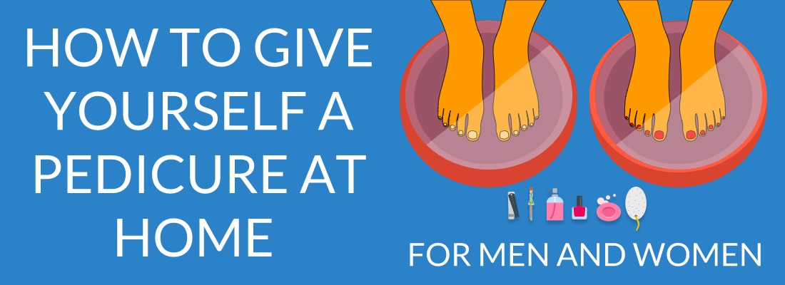 How To Give Yourself A Pedicure At Home For Men And Women