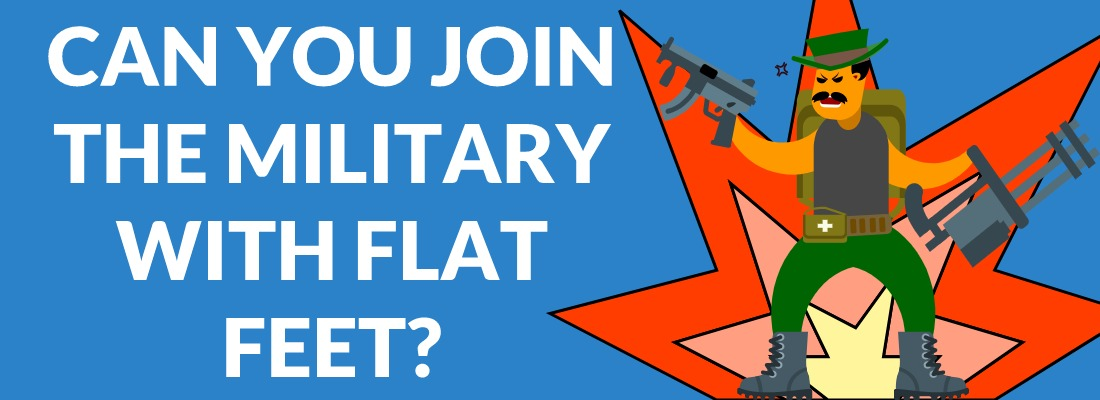 FLAT FEET MILITARY DISQUALIFICATIONS - CAN YOU JOIN THE MILITARY WITH FLAT FEET?