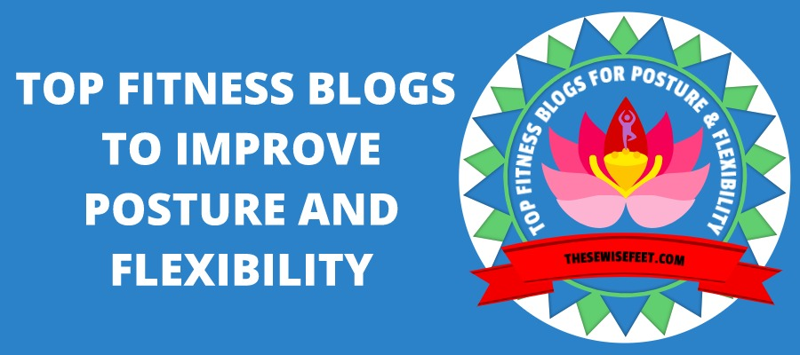 Top Blogs To Follow For Better Posture And Flexibility