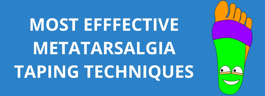 MOST EFFECTIVE METATARSALGIA TAPING TECHNIQUES
