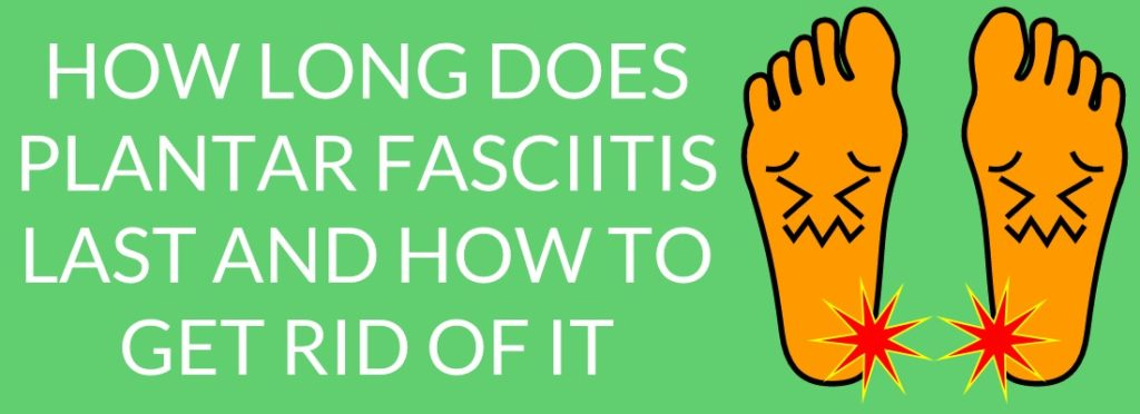 How Long Does Plantar Fasciitis Take To Heal