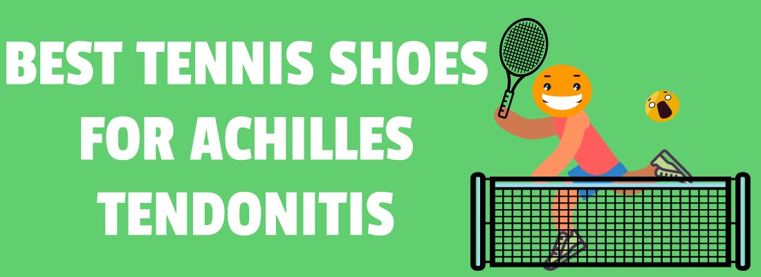 BEST TENNIS SHOES FOR ACHILLES TENDONITIS