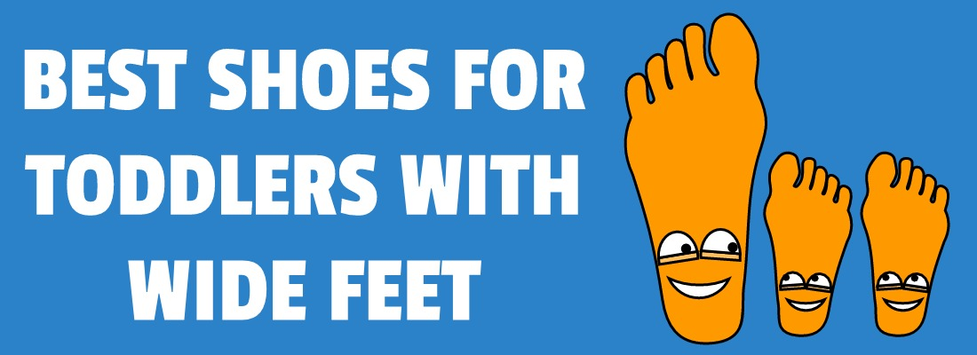 BEST SHOES FOR TODDLERS WITH WIDE FEET